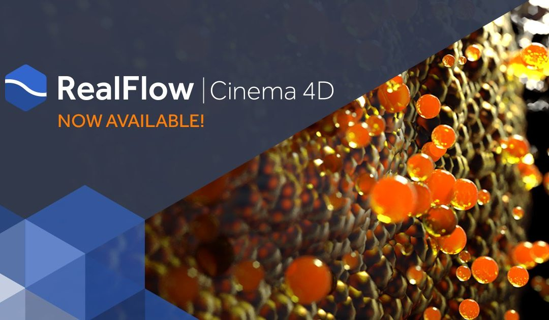 Realflow |Cinema 4D Has Arrived!